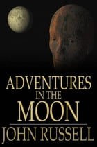 Adventures in the Moon: And Other Worlds by John Russell