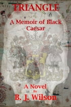 Triangle: A Memoir of Black Caesar by Bruce J. Wilson