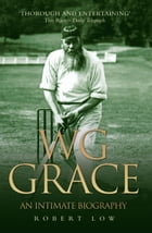 WG Grace: An Intimate Biography by Robert Low