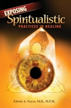 Exposing Spiritualistic Practices in Healing by Edwin A. Noyes M.D. MPH