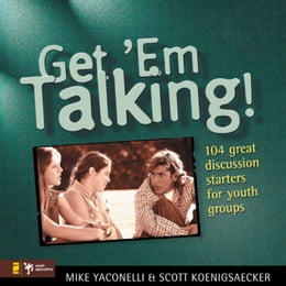 Book Get 'Em Talking: 104 Discussion Starters for Youth Groups by Mike Yaconelli