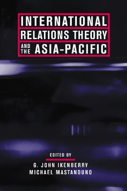 Book International Relations Theory and the Asia-Pacific by G. John. Ikenberry