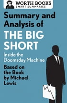Summary and Analysis of The Big Short: Inside the Doomsday Machine: Based on the Book by Michael Lewis by Worth Books