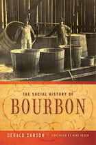 The Social History of Bourbon by Gerald Carson
