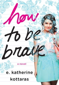 How to Be Brave: A Novel