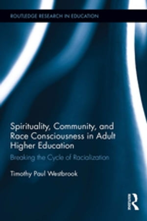 Spirituality,  Community,  and Race Consciousness in Adult Higher Education Breaking the Cycle of Racialization