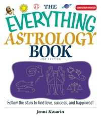 The Everything Astrology Book: Follow the Stars to Find Love, Success, And Happiness!