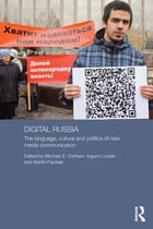 Digital Russia: The Language, Culture and Politics of New Media Communication