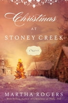 Christmas at Stoney Creek: A Novel by Martha Rogers