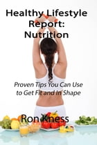 Healthy Lifestyle Report: Nutrition: Healthy Lifestyle Reports, #4 by Ron Kness