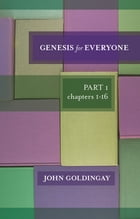 Genesis For Everyone, Part 1 chapters 1-16 by John Goldingay