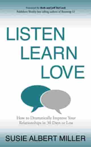 Listen, Learn, Love: How to Dramatically Improve Your Relationships in 30 Days or Less