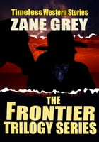 THE FRONTIER TRILOGY SERIES: 3 CLASSIC WESTERN STORIES by ZANE GREY