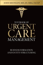 Textbook of Urgent Care Management: Chapter 6, Business Formation and Entity Structuring by Adam Winger