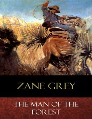 The Man of the Forest: Illustrated by Zane Grey