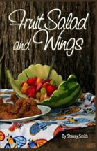 Fruit Salad and Wings by Shakey Smith