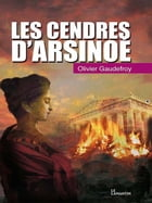 Les cendres d'Arsinoé by Olivier Gaudefroy