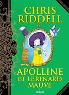 Apolline et le renard mauve by Chris Riddell