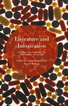 Literature and Intoxication: Writing, Politics and the Experience of Excess