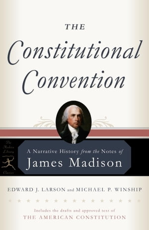 The Constitutional Convention A Narrative History from the Notes of James Madison