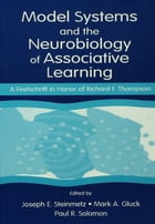 Model Systems and the Neurobiology of Associative Learning: A Festschrift in Honor of Richard F…
