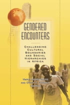 Gendered Encounters: Challenging Cultural Boundaries and Social Hierarchies in Africa