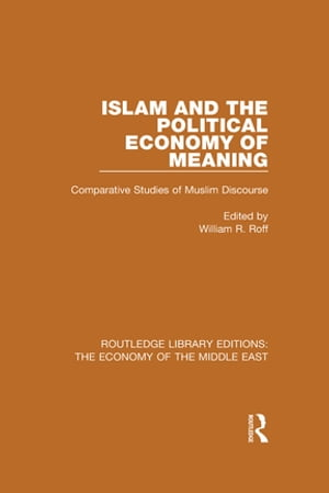 Islam and the Political Economy of Meaning (RLE Economy of Middle East) Comparative Studies of Muslim Discourse