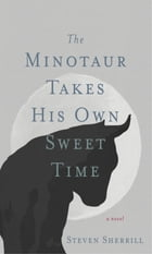 The Minotaur Takes His Own Sweet Time by Steven Sherrill
