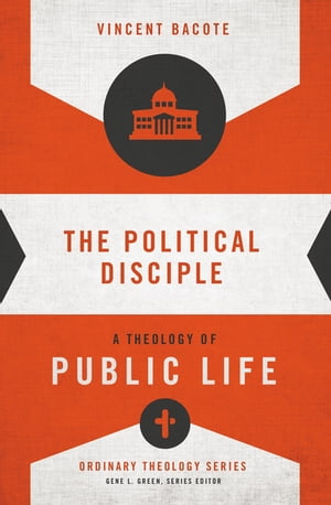 The Political Disciple A Theology of Public Life