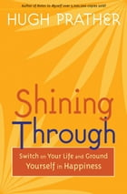 Shining Through: Switch On Your Life And Ground Yourself In Happiness by Hugh Prather