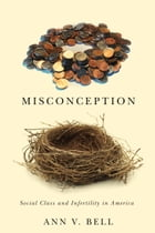 Misconception: Social Class and Infertility in America by Ann V. Bell