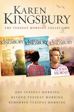 Book The Tuesday Morning Collection: One Tuesday Morning, Beyond Tuesday Morning, Remember Tuesday… by Karen Kingsbury