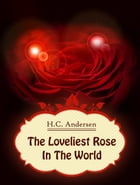 The Loveliest Rose In The World by H.C. Andersen