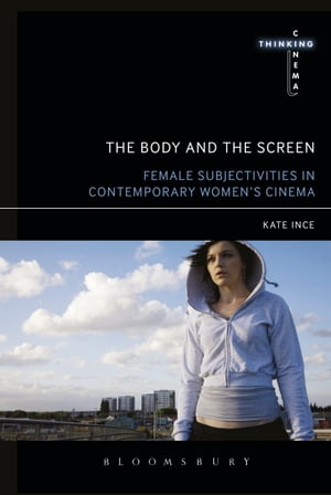The Body and the Screen Female Subjectivities in Contemporary Women?s Cinema