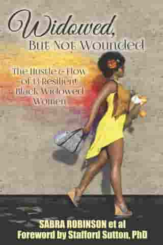 Widowed, But Not Wounded: The Hustle & Flow of 13 Resilient Black Widowed Women