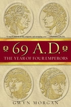 69 A.D.: The Year of Four Emperors by Gwyn Morgan