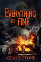 Everything is Fine by Grant Stone