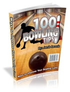 100 Bowling Tips: Ways To Improve Your Bowling Game by Jamie Iaconis