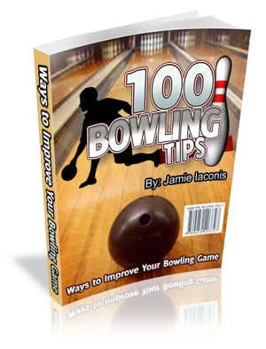 100 Bowling Tips Ways To Improve Your Bowling Game