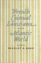 French Colonial Louisiana and the Atlantic World