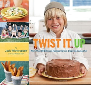 Twist It Up More Than 60 Delicious Recipes from an Inspiring Young Chef
