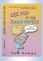 See You in the Funny Papers by Pam Kumpe