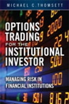 Options Trading for the Institutional Investor: Managing Risk in Financial Institutions by Michael C. Thomsett