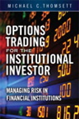 Book Options Trading for the Institutional Investor: Managing Risk in Financial Institutions by Michael C. Thomsett