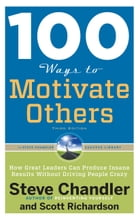 100 Ways to Motivate Others, Third Edition: How Great Leaders Can Produce Insane Results Without Driving People Crazy by Steve Chandler