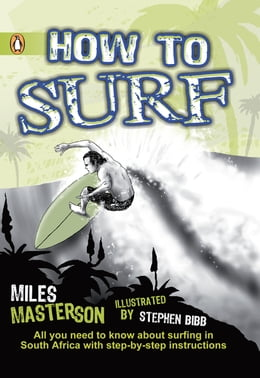 Book How To Surf: All you need to know about surfing in South Africa with step-by-step instructions by Miles Masterson