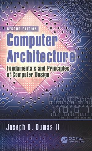 Computer Architecture Fundamentals and Principles of Computer Design,  Second Edition