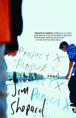 Book Project X: A Novel by Jim Shepard