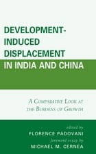 Development-Induced Displacement in India and China: A Comparative Look at the Burdens of Growth