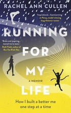 Running For My Life: How I Built a Better Me, One Step at a Time by Rachel Cullen